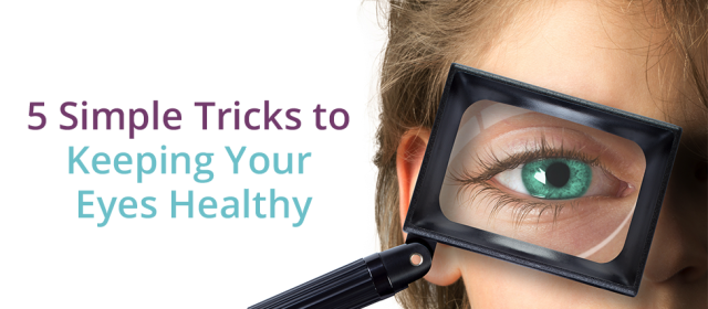 5 Simple Tricks For Keeping Your Eyes Healthy